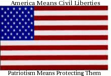 America means civil liberties. Patriotism means protecting them.
